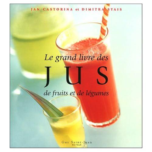 Le grand livre des jus de fruits et de légumes