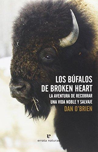 Los búfalos de Broken Heart : la aventura de recobrar una vida noble y salvaje por Dan O'Brien