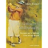 Le Golfeur et le Millionnaire: Un conte sur le bonheur et les secrets du golf