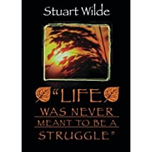 Life Was Never Meant to be a Struggle by Stuart Wilde (1998-04-01)