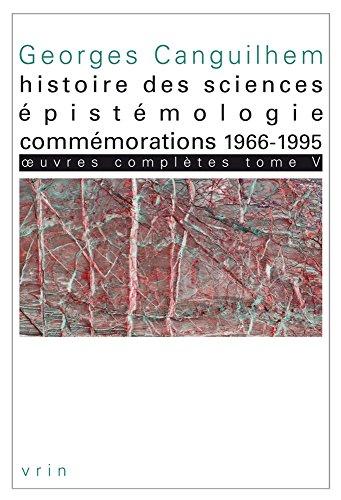OEuvres complètes : Tome 5, Histoire des sciences, épistémologie, commémorations 1966-1995
