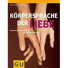 Körpersprache der Liebe: Geheime Signale erkennen und gezielt aussenden (GU Einzeltitel Partnerschaft & Familie)