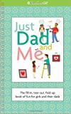 Just Dad and Me: The Fill-In, Tear-Out, Fold-Up Book of Fun for Girls and Their Dads (American Girl)