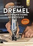 Handbuch Dremel-Multifunktionswerkzeuge: Geräte - Eigenschaften - Anwendungen. Extra: 3D-Drucker und Laser-Cutter