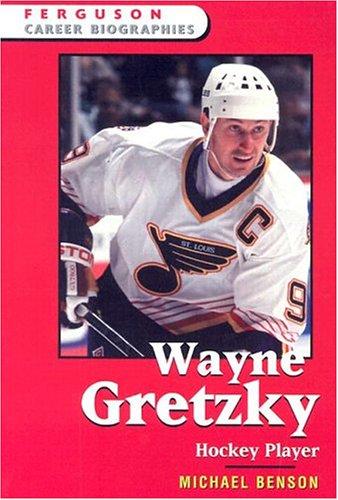 Wayne Gretzky: Hockey Player (Ferguson Career Biographies)