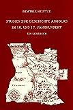 Studien zur Geschichte Angolas im 16. und 17. Jahrhundert ? Ein Lesebuch -