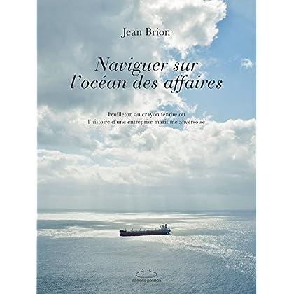 Naviguer sur l'océan des affaires: Feuilleton au crayon tendre ou l'histoire d'une entreprise maritime anversoise