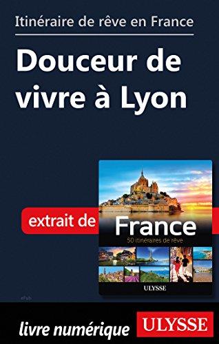 Descargar Libro Itinéraire de rêve en France - Douceur de vivre à Lyon de Chanteclerc Tours