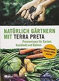 Natürlich gärtnern mit Terra Preta: Praxiswissen für Garten, Hochbeet und Balkon