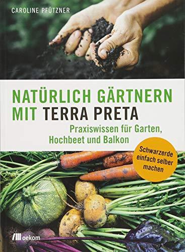 Caroline Natürlichen (Natürlich gärtnern mit Terra Preta: Praxiswissen für Garten, Hochbeet und Balkon)