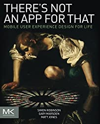 There's Not an App for That: Mobile User Experience Design for Life