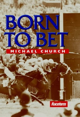 Born to Bet: Further Tales of a Misspent Youth by Michael Church (2003-09-04)