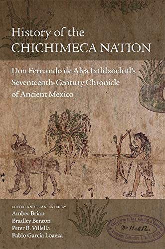History of the Chichimeca Nation: Don Fernando de Alva Ixtlilxochitl's Seventeeth-Century Chronicle of Ancient Mexico (Amber Nation Books)