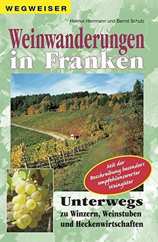 Weinwanderungen in Franken: Unterwegs zu Winzern, Weinstuben und Heckenwirtschaften