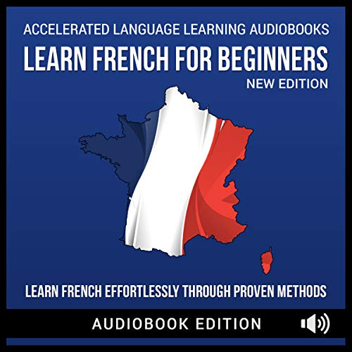 Learn French For Beginners: Learn French Effortlessly Through Proven Methods (New Edition) (English Edition)