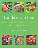 Linda's Kitchen: Simple & Inspiring Recipes for Meals without Meat: Simple and Inspiring Recipes for Meals Without Meat