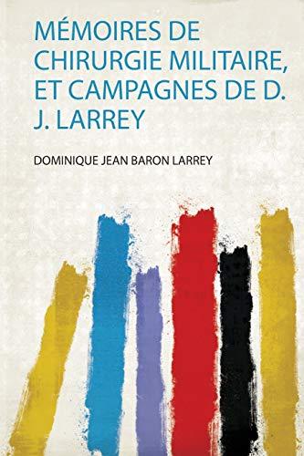 Memoires De Chirurgie Militaire, Et Campagnes De D. J. Larrey
