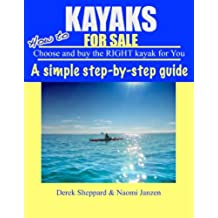Kayaks for Sale - How to Choose and Buy the Right Kayak for You (English Edition)