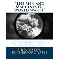 The Men and Machines Of World War II: Through The