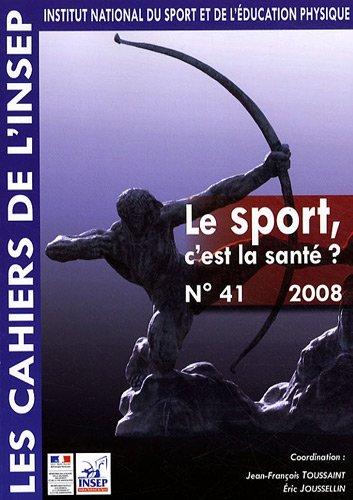 Le sport, c'est la santé ? : entretiens de l'INSEP 5 et 6 mai 2008 / coord. Jean-François Toussaint ... [et al.] | Toussaint, Jean-François