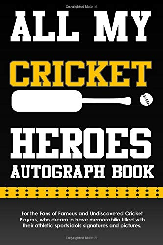 All My Cricket Heroes Autograph Book: For the Fans of Famous and Undiscovered Cricket Players, Who Dream to Have Memorabilia Filled with Their Athletic Sports Idols Signatures and Pictures.