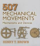 507 Mechanical Movements: Mechanisms and Devices (Dover Science Books) by Henry T. Brown (2005-08-15)