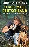 'Durchs wilde Deutschland: Von den Alpen bis zum Wattenmeer' von Andreas Kieling