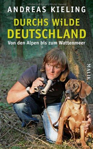 Buchseite und Rezensionen zu 'Durchs wilde Deutschland: Von den Alpen bis zum Wattenmeer' von Andreas Kieling