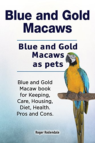 Blue and Gold Macaws pets. Blue and Gold Macaws Owners Manual. Blue and Gold Macaw book for Diet, Pros and Cons, Keeping, Health, housing and Care. (English Edition) por Roger Rodendale