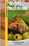 Cuisine Algérienne: 50 RECETTES populaires (Le TOP de la cuisine orientale t. 1)