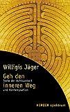Geh den inneren Weg: Texte der Achtsamkeit und Kontemplation - Willigis Jäger