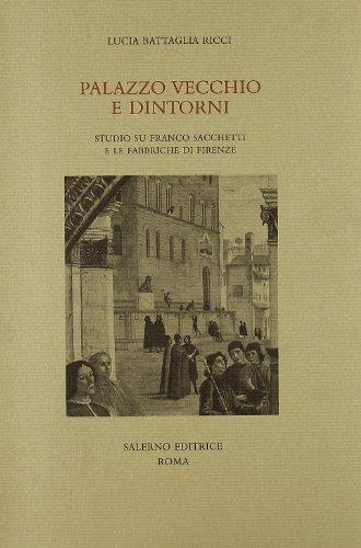 Palazzo Vecchio e dintorni. Franco Sacchetti e le fabbriche di Firenze