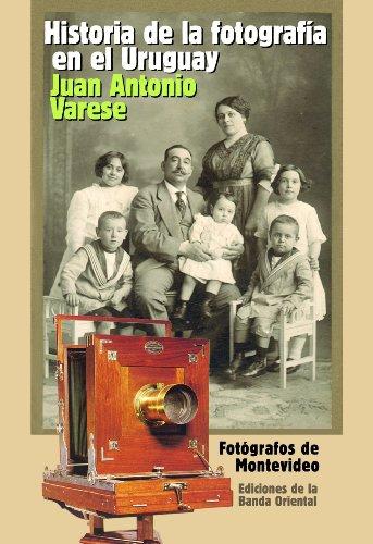 La historia de la fotografía en el Uruguay por Juan Antonio Varese