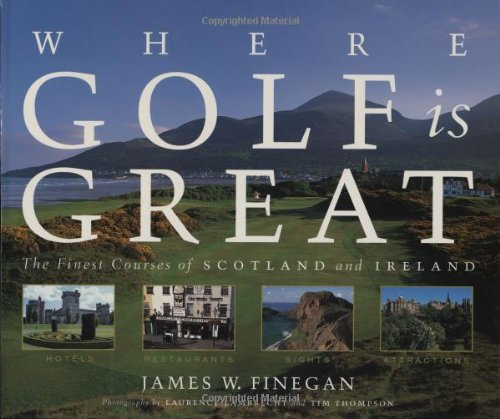 Where Golf is Great: The Finest Courses of Scotland and Ireland