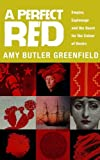 A Perfect Red: Empire, Espionage And The Quest For The Colour Of Desire by Amy Butler Greenfield (2011-10-04)
