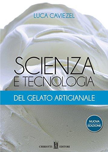 Scienza e tecnologia del gelato artigianale: 2016 (Italian Edition)