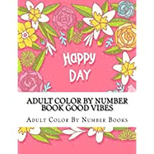 Adult Color By Number Book Good Vibes (Good Vibes Coloring Book for Adults, Seniors and Teens)