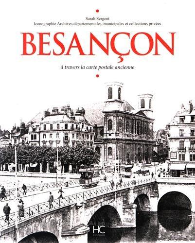 Besançon à travers la carte postale ancienne par Sarah Sergent