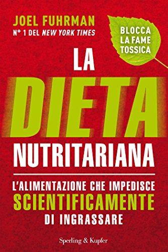 la dieta nutritariana: l'alimentazione che impedisce scientificamente di ingrassare