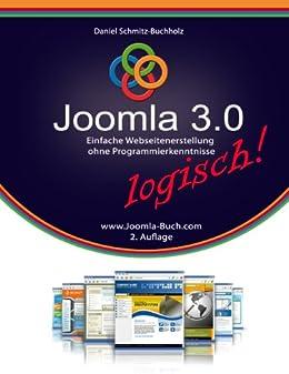 Joomla 3.0 logisch!: Einfache Webseitenerstellung ohne Programmierkenntnisse von [Schmitz-Buchholz, Daniel]