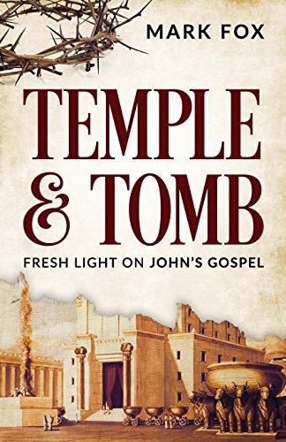 Temple and Tomb: Fresh Light on John's Gospel