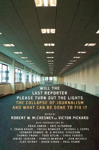 Will the Last Reporter Please Turn out the Lights: The Collapse of Journalism and What Can Be Done To Fix It (2011-05-03)