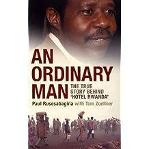 An Ordinary Man: The True Story Behind 'Hotel Rwanda' by Paul Rusesabagina (2006-05-01)