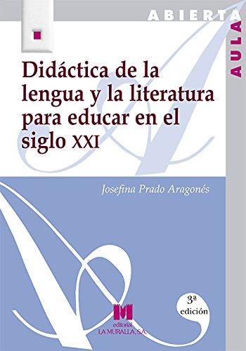 Didáctica de la lengua y la literatura para educar en el siglo XXI por Josefina Prado Aragonés