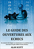 Le Guide Des Ouvertures Aux Echecs: Ou comment développer sa connaissance et sa maîtrise des 21 ouvertures les plus célèbres du jeu d'échecs