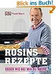 Rosins Rezepte: Essen wie bei mir zu...