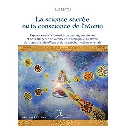 La science sacrée ou la conscience de l'atome: Exploration sur la formation du cosmos, des atomes et de l'émergence de la conscience écologique, au travers ... mystique orientale (Spiritualité)