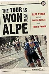 The Tour is Won on the Alpe: Alpe D'Huez and the Classic Battles of the Tour De France (Photography)