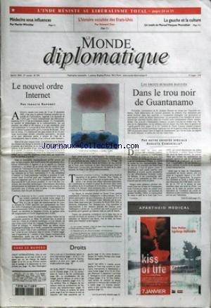 MONDE DIPLOMATIQUE (LE) [No 598] du 01/01/2004 - L'INDE RESISTE AU LIBERALISME TOTAL - MEDECINS SOUS INFLUENCE PAR WINCIDER - L'HISTOIRE OCCULTEE DES U.S.A. PAR ZINN - LA GAUCHE ET LA CULTURE PAR M. VAZQUEZ MONTALBAN - LE NOUVEL ORDRE INTERNET PAR RAMONET - DANS LE TROU NOIR DE GUANTANAMO PAR CONCHIGLIA - APARTHEID MEDICAL - DROITS. par Collectif