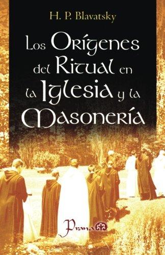 Los origenes del ritual en la iglesia y la masoneria por H. P. Blavatsky